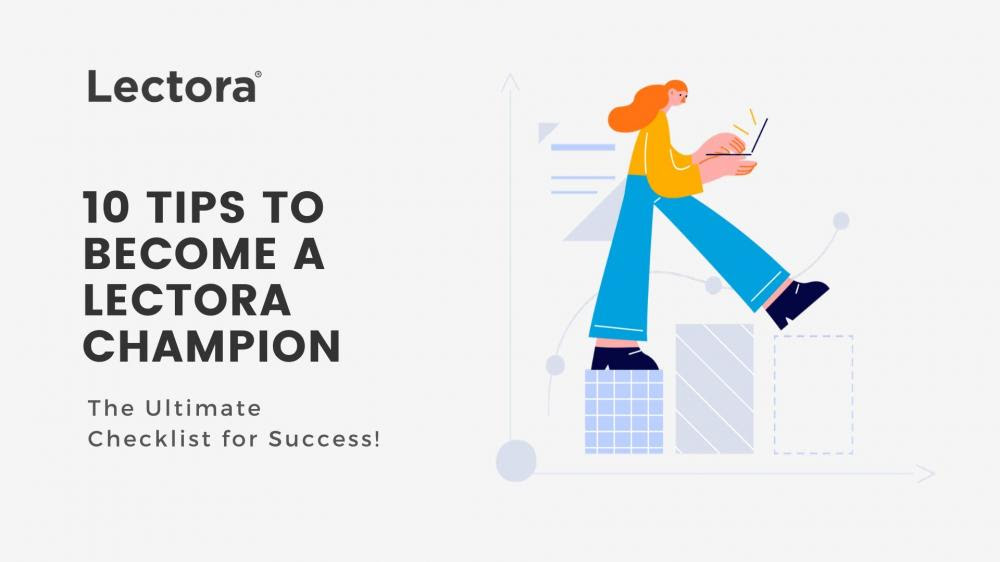 10 Tips to Become a Lectora Champion