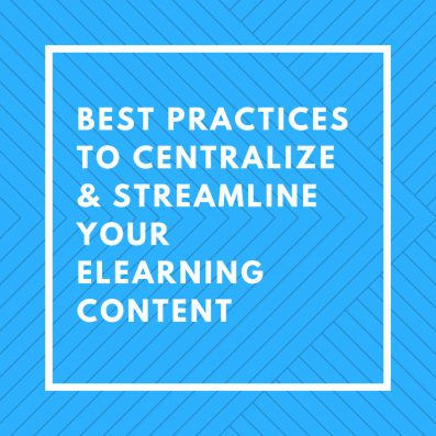 Best Practices to Centralize & Streamline Your eLearning Content