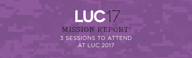 LUC 2017 Mission Report: 3 Sessions to Attend at LUC 2017