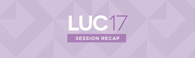 LUC 2017 Session Recap